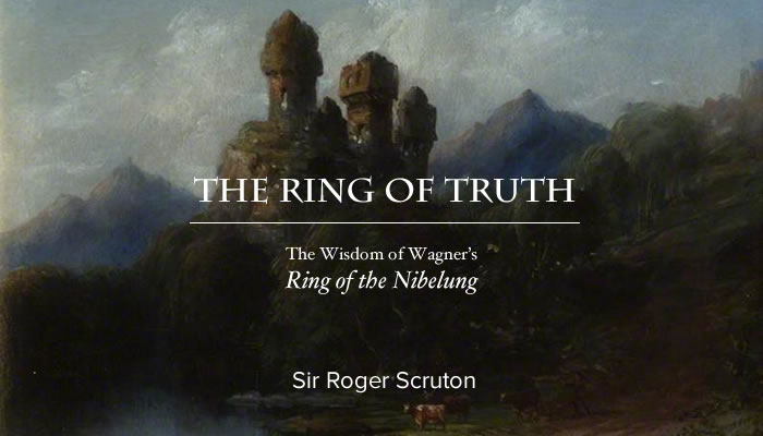 The Ring of Truth by Sir Roger Scruton